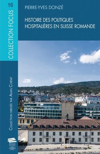Pierre-Yves Donzé - Histoire des politiques hospitalières en Suisse romande.