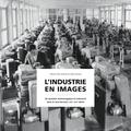Pierre-Yves Donzé et Joël Jornod - L'industrie en images - Un système technologique et industriel dans le Jura bernois, XIXe-XXIe siècle.