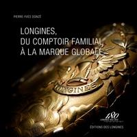 Pierre-Yves Donzé - Longines, du comptoir familial à la marque globale.