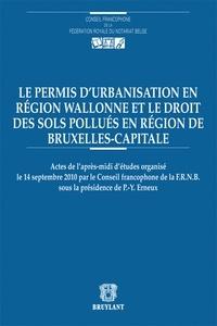 Pierre-Yves Erneux - Le permis d'urbanisation en région wallonne et le droit des sols pollués en région de Bruxelles-Capitale.