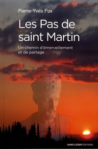 Pierre-Yves Fux - Le pas de saint Martin - Un chemin d'émerveillement et de partage.