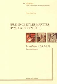 Pierre-Yves Fux - Prudence et les martyrs : hymnes et tragédie - Peristephanon 1, 3-4, 6-8, 10 Commentaire.