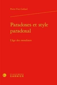Pierre-Yves Gallard - Paradoxes et style paradoxal - L'âge des moralistes.