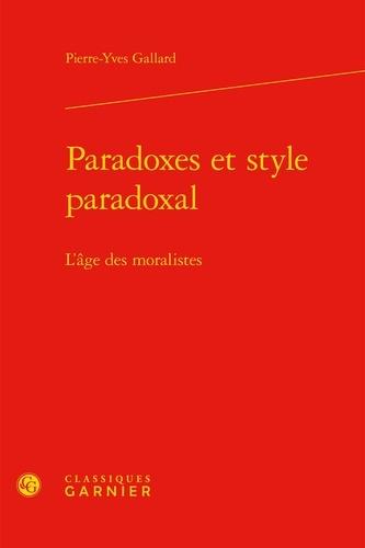 Paradoxes et style paradoxal. L'âge des moralistes