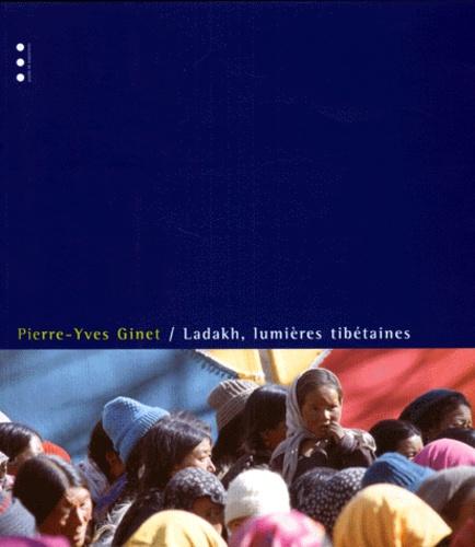Pierre-Yves Ginet - Ladakh, lumières tibétaines.