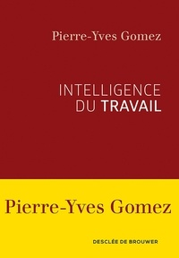 Pierre-Yves Gomez - Intelligence du travail.