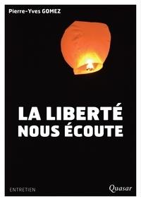 Pierre-Yves Gomez - La liberté nous écoute - Pour une écologie humaine.