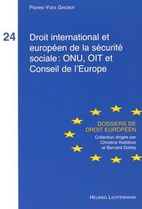 Droit international et européen de la sécurité sociale : ONU, OIT et Conseil de l'Europe - Pierre-Yves Greber |