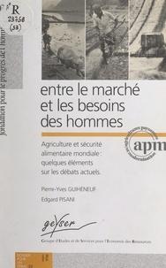 Pierre-Yves Guihéneuf et Edgard Pisani - Entre le marché et les besoins des hommes - Agriculture et sécurité alimentaire mondiale : quelques éléments sur les débats actuels.