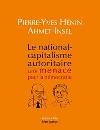 Pierre-Yves Hénin et Ahmet Insel - Le national-capitalisme autoritaire : une menace pour la démocratie.