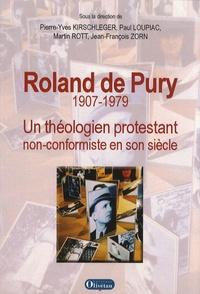 Pierre-Yves Kirschleger et Paul Loupiac - Roland de Pury 1907-1979 - Un théologien protestant non-conformiste en son siècle.