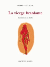Pierre Yves Lador - La vierge branlante.