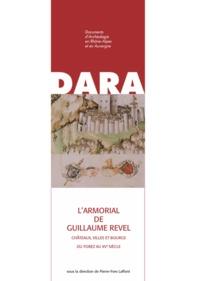 Pierre-Yves Laffont - L'Armorial de Guillaume Revel - Châteaux, villes et bourgs du Forez au XVe siècle.