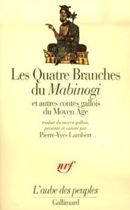 Pierre-Yves Lambert - Les quatre branches du Mabinogi et autres contes gallois du Moyen Age.