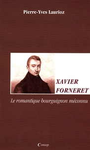 Pierre-Yves Laurioz - Xavier Forneret - Le romantique bourguignon méconnu.
