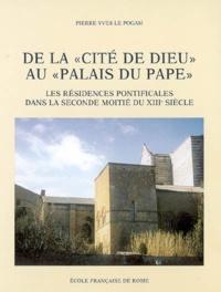 Pierre-Yves Le Pogam - De la «cité de dieu» au «palais du pape» : les résidences pontificales dans la seconde moitié du XIIIe siècle (1254-1304).
