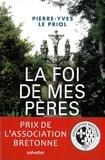 Pierre-Yves Le Priol - La foi de mes pères - Ce qui restera de la chrétienté bretonne.