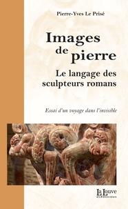 Pierre-Yves Le Prisé - Images de pierre - Le langage des sculpteurs romans.