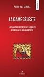 """Pierre-Yves Lenoble - La dame céleste - La tradition secrète des """"fidèles d'amour"""" islamo-chrétienne."""