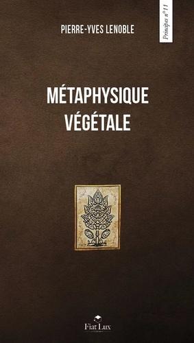 Pierre-Yves Lenoble - La métaphysique végétale.