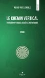 Pierre-Yves Lenoble - Le chemin vertical - Voyages mythiques et quêtes initiatiques.