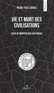 Pierre-Yves Lenoble - Vie et mort des civilisations.