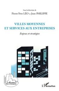 Pierre-Yves Léo et Jean Philippe - Villes moyennes et services aux entreprises - Enjeux et stratégies.