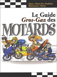Pierre-Yves Madeline et  Batem - Le guide gros-gaz des motards.