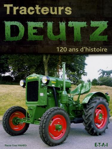 Pierre-Yves Mahéo - Tracteurs Deutz - 120 ans d'histoire.