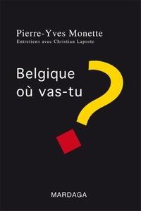 Pierre-Yves Monette et Christian Laporte - Belgique, ou vas-tu ?.