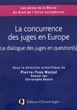 Pierre-Yves Monjal et Pascal Jan - La concurrence des juges en Europe - Le dialogue des juges en question(s).