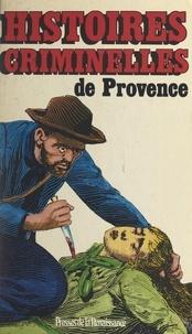Pierre-Yves Poindron et Daniel Riche - Histoires criminelles de Provence.