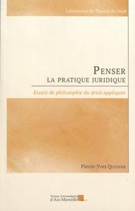 Pierre-Yves Quiviger - Penser la pratique juridique - Essais de philosophie du droit appliquée.