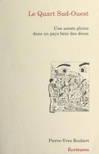 Pierre-Yves Roubert - Le quart Sud-Ouest - Une année pleine dans un pays béni des dieux.