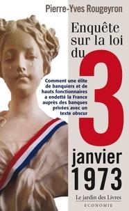 Pierre-Yves Rougeyron - Enquête sur la loi du 3 janvier 1973.