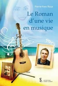 Pierre-Yves Roux - Le roman d'une vie en musique.