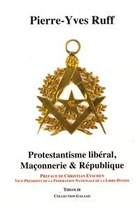 Pierre-Yves Ruff - Protestantisme libéral, maçonnerie & République.