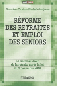 Pierre-Yves Verkindt et Elisabeth Graujeman - Réforme des retraites et emploi des seniors - Le nouveau droit de la retraite après la loi du 9 novembre 2010.