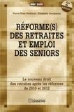 Pierre-Yves Verkindt et Elisabeth Graujeman - Réforme(s) des retraites et emploi des seniors - Le nouveau droit de la retraite après les réformes de 2010 et 2012.