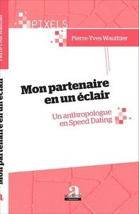 Mon partenaire en un éclair- Un anthropologue en Speed Dating - Pierre-Yves Wauthier |