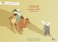 Pierre-Yves Zwahlen - Loulou raconte la Bible Tome 1 : Le début de l'histoire.