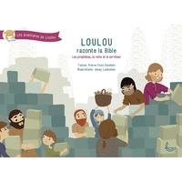 Pierre-Yves Zwahlen - Loulou raconte la Bible Tome 3 : Les prophètes, la reine et le serviteur.
