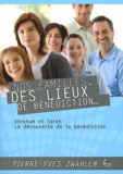 Pierre-Yves Zwahlen - Nos familles, des lieux de bénédiction - Abraham et Sarah, la découverte de la bénédiction.