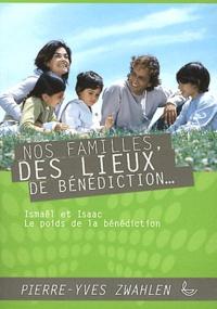 Pierre-Yves Zwahlen - Nos familles, des lieux de bénédiction... - Ismaël et Isaac, le poids de la bénédiction.