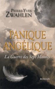 Pierre-Yves Zwahlen - Panique angélique Tome 1 : La guerre des sept mondes.