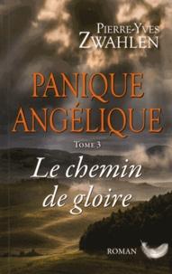 Pierre-Yves Zwahlen - Panique angélique Tome 3 : Le chemin de gloire.