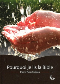 Pierre-Yves Zwahlen - Pourquoi je lis la Bible.