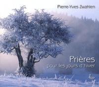 Pierre-Yves Zwahlen - Prières pour les jours d'hiver.