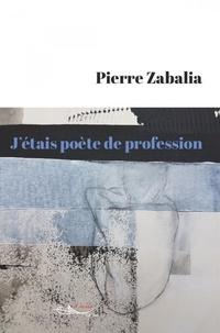 Pierre Zabalia - J'étais poète de profession.