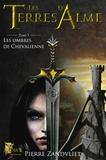 Pierre Zandvliet - Les Terres d'Alme Tome 1 : Les ombres de Chevalienne.